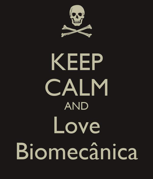 KEEP CALM AND Love Biomecânica