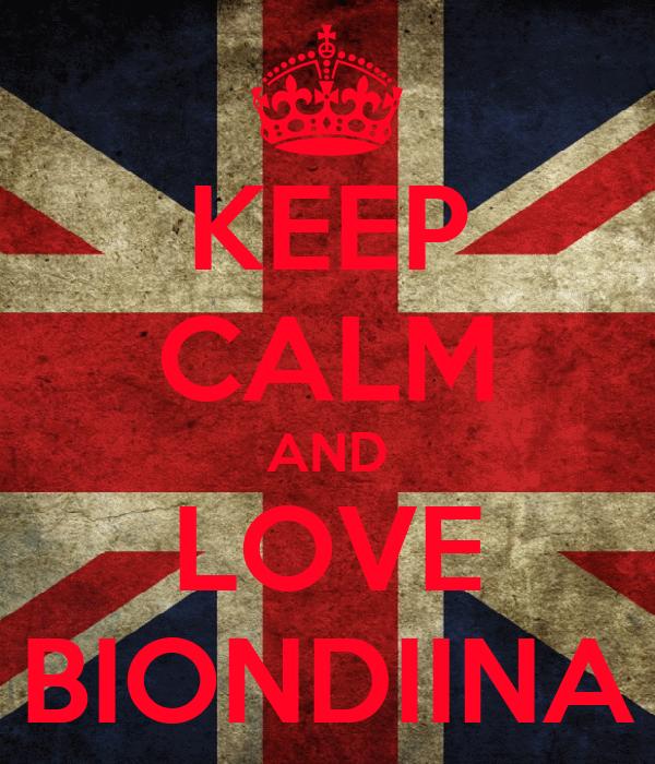 KEEP CALM AND LOVE BIONDIINA