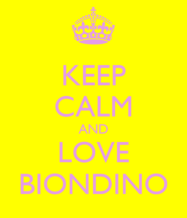 KEEP CALM AND LOVE BIONDINO