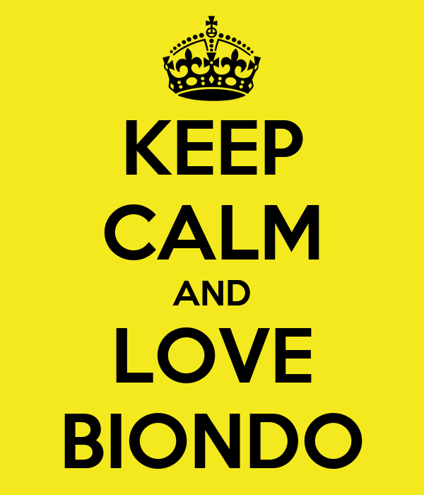 KEEP CALM AND LOVE BIONDO