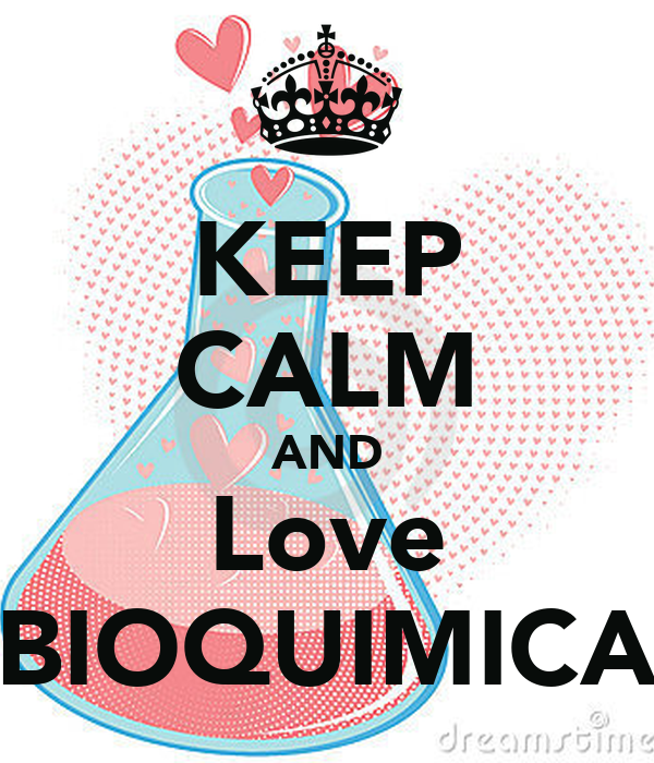 KEEP CALM AND Love BIOQUIMICA