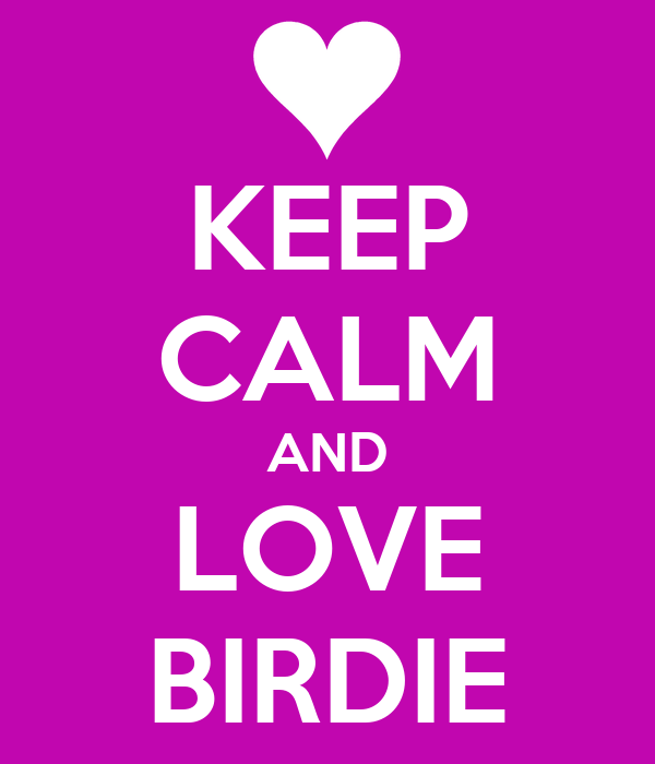 KEEP CALM AND LOVE BIRDIE