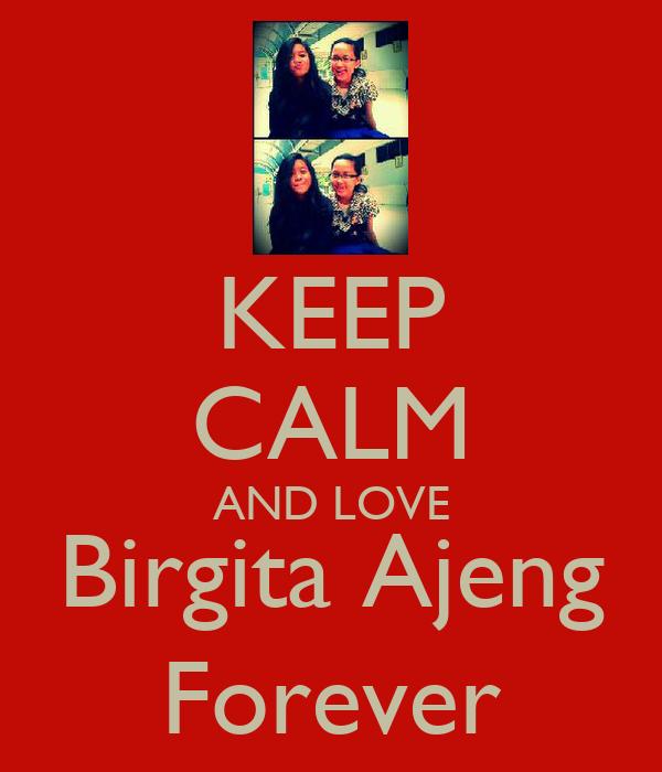 KEEP CALM AND LOVE Birgita Ajeng Forever