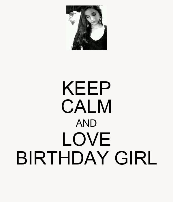 KEEP CALM AND LOVE BIRTHDAY GIRL
