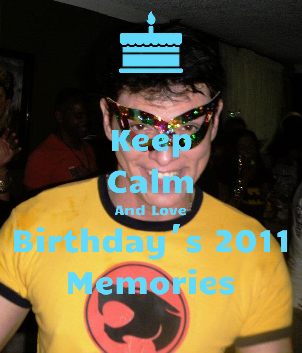 Keep Calm And Love Birthday´s 2011 Memories
