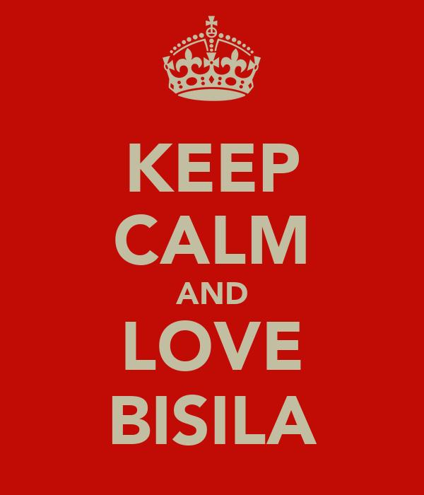 KEEP CALM AND LOVE BISILA