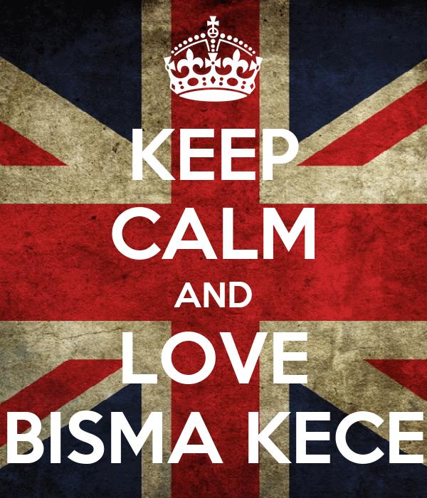 KEEP CALM AND LOVE BISMA KECE