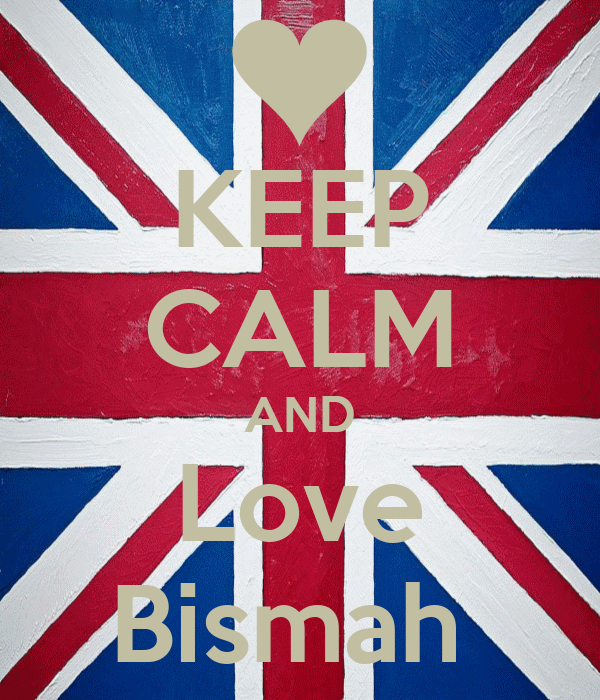 KEEP CALM AND Love Bismah