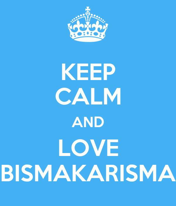 KEEP CALM AND LOVE BISMAKARISMA