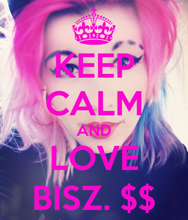 KEEP CALM AND LOVE BISZ. $$