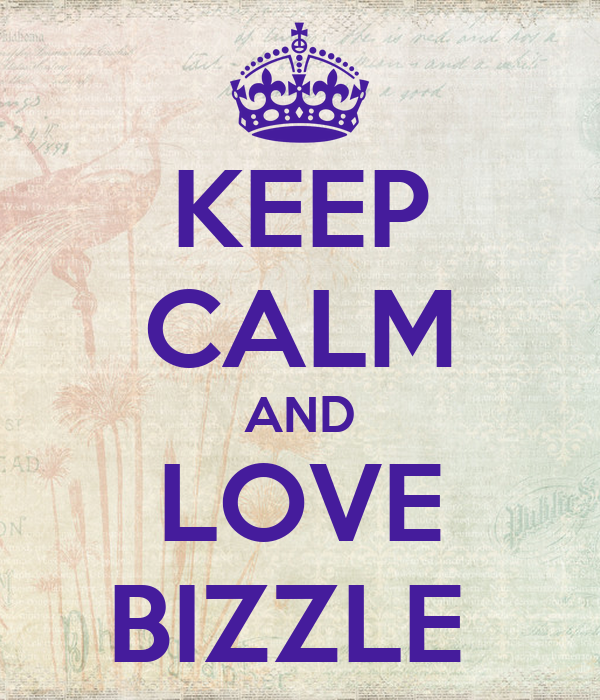 KEEP CALM AND LOVE BIZZLE