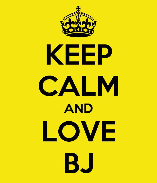 KEEP CALM AND LOVE BJ