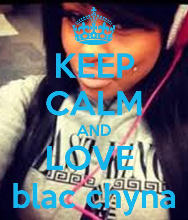 KEEP CALM AND LOVE  blac chyna
