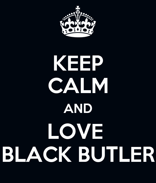 KEEP CALM AND LOVE  BLACK BUTLER