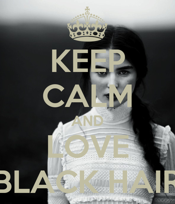KEEP CALM AND LOVE BLACK HAIR