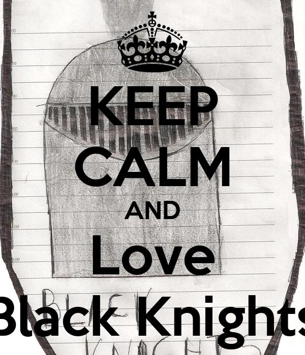 KEEP CALM AND Love Black Knights