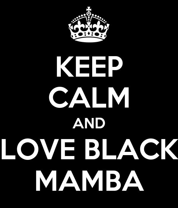 KEEP CALM AND LOVE BLACK MAMBA