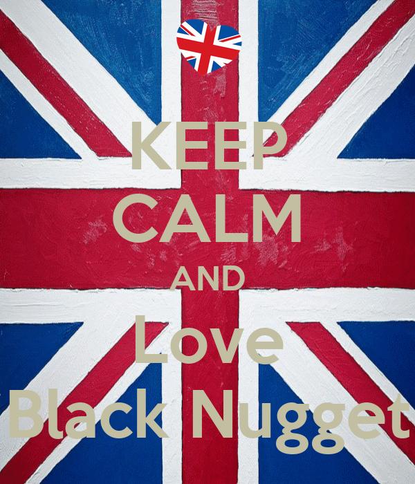 KEEP CALM AND Love Black Nugget