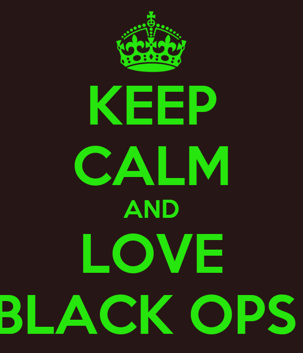 KEEP CALM AND LOVE BLACK OPS