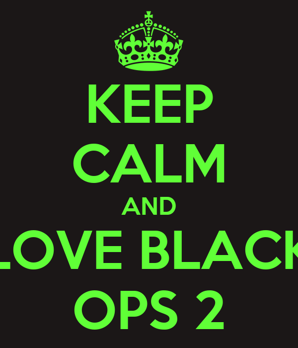 KEEP CALM AND LOVE BLACK OPS 2