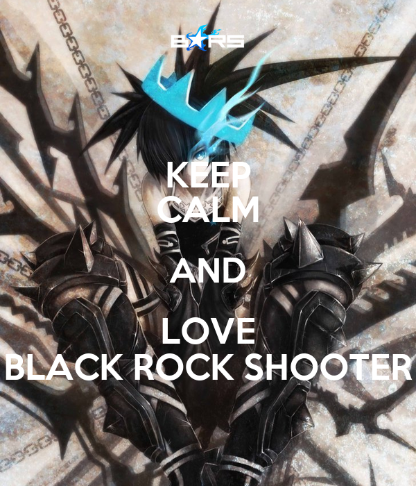 KEEP CALM AND LOVE BLACK ROCK SHOOTER