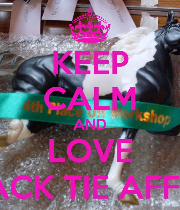 KEEP CALM AND LOVE BLACK TIE AFFAIR