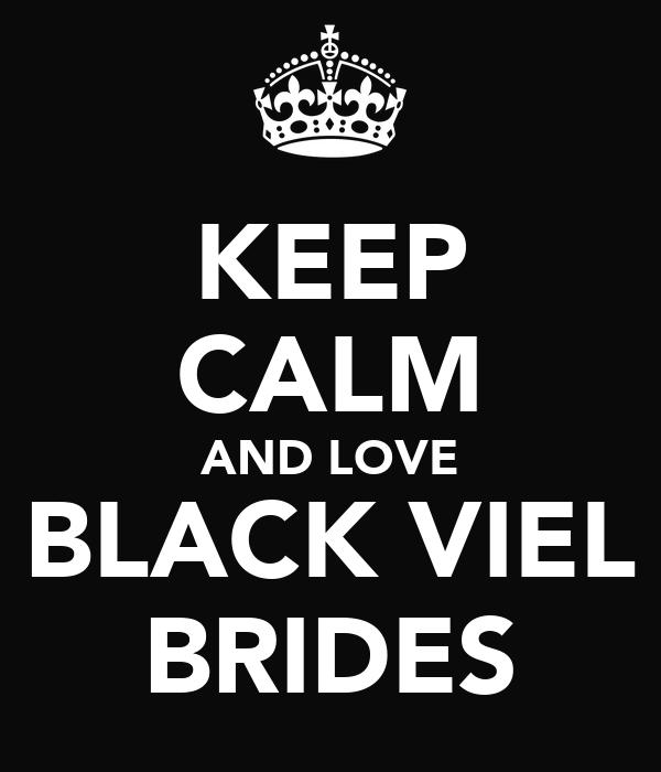 KEEP CALM AND LOVE BLACK VIEL BRIDES