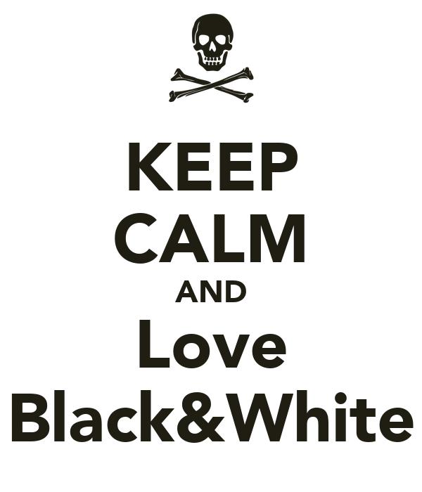 KEEP CALM AND Love Black&White