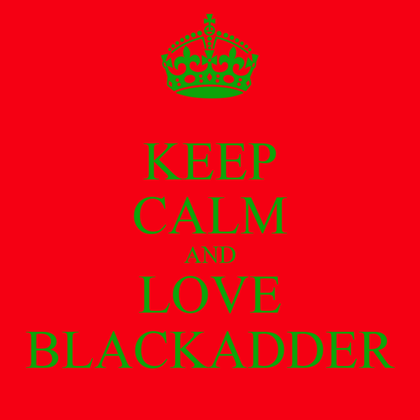 KEEP CALM AND LOVE BLACKADDER