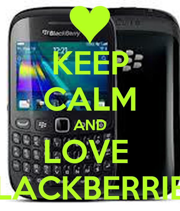 KEEP CALM AND LOVE  BLACKBERRIES