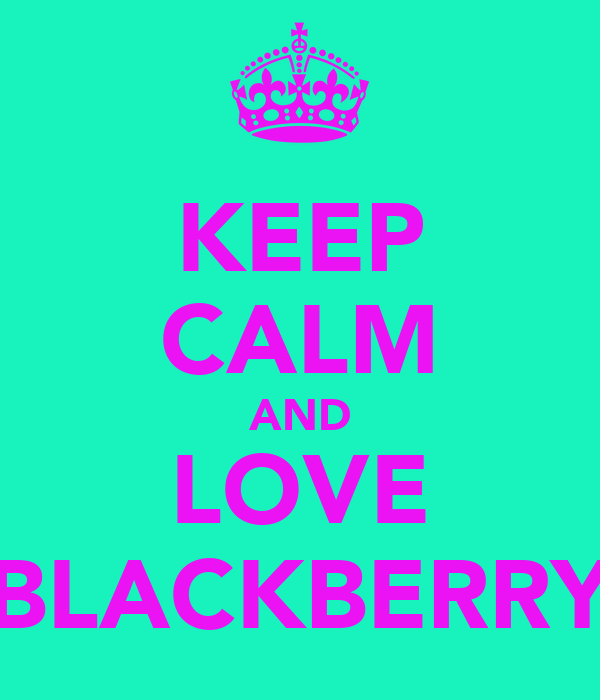 KEEP CALM AND LOVE BLACKBERRY