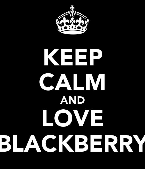 KEEP CALM AND LOVE BLACKBERRY