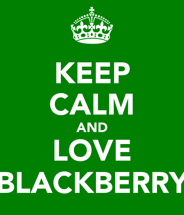 KEEP CALM AND LOVE BLACKBERRY