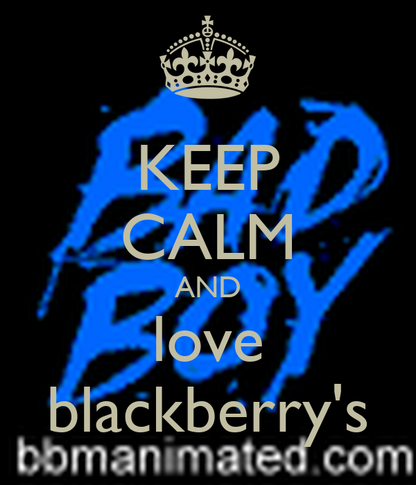 KEEP CALM AND love blackberry's