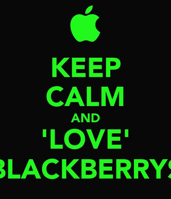 KEEP CALM AND 'LOVE' BLACKBERRYS