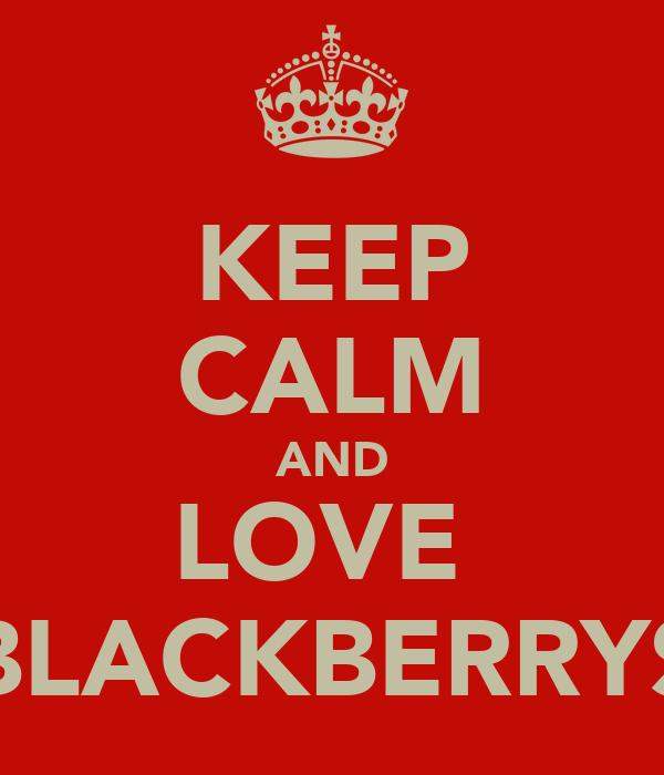 KEEP CALM AND LOVE  BLACKBERRYS