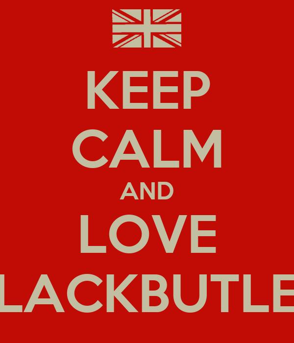 KEEP CALM AND LOVE BLACKBUTLER