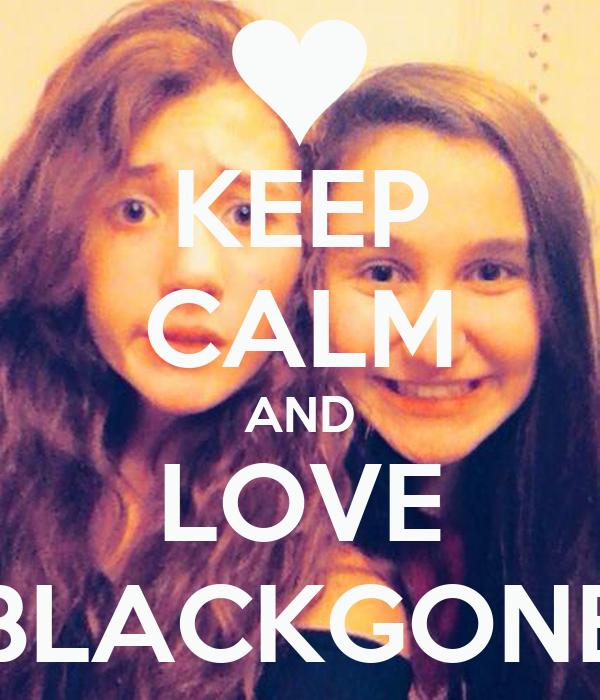 KEEP CALM AND LOVE BLACKGONE
