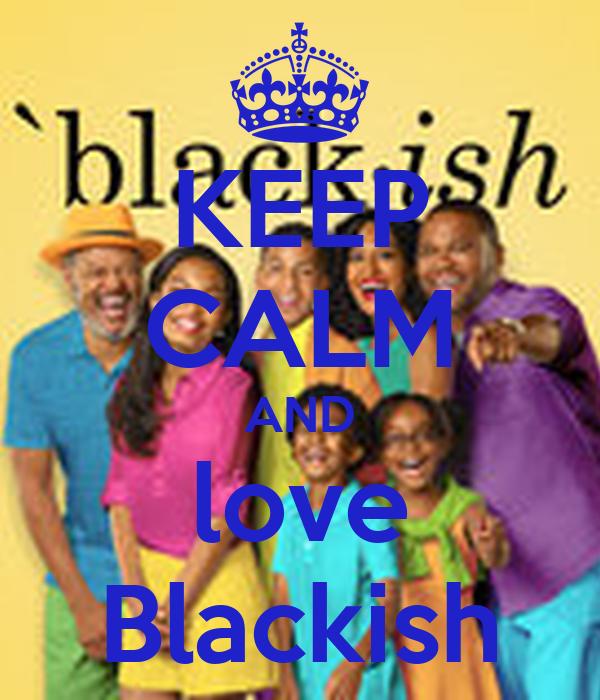 KEEP CALM AND love Blackish