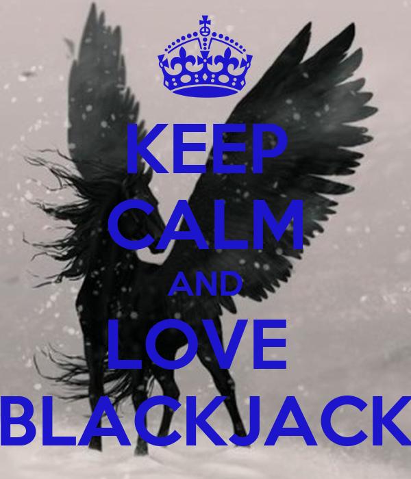 KEEP CALM AND LOVE  BLACKJACK