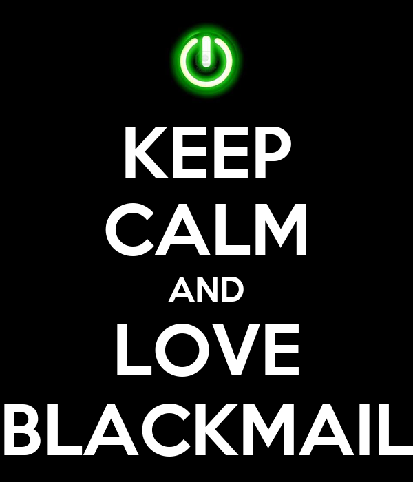 KEEP CALM AND LOVE BLACKMAIL