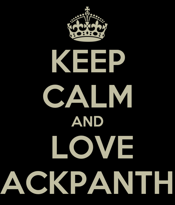 KEEP CALM AND  LOVE BLACKPANTHER