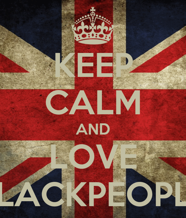 KEEP CALM AND LOVE BLACKPEOPLE