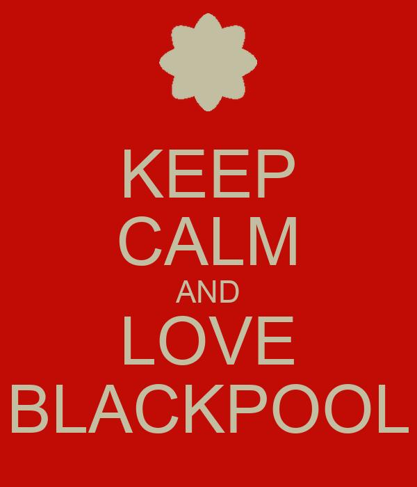 KEEP CALM AND LOVE BLACKPOOL