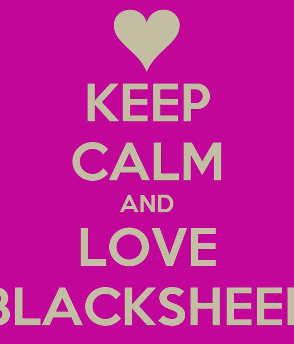 KEEP CALM AND LOVE BLACKSHEEP