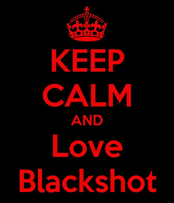 KEEP CALM AND Love Blackshot