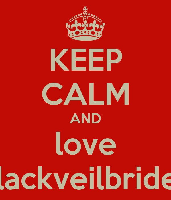 KEEP CALM AND love blackveilbrides