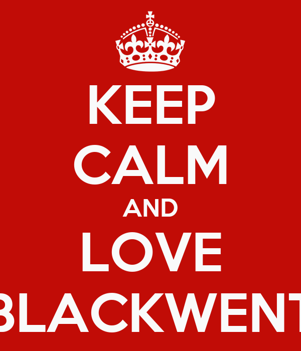 KEEP CALM AND LOVE BLACKWENT