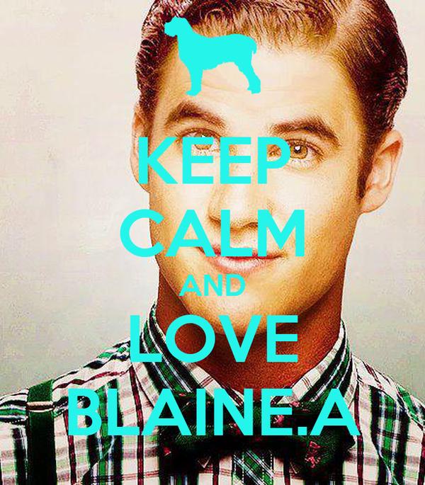 KEEP CALM AND LOVE BLAINE.A