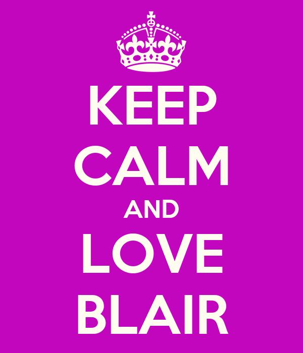 KEEP CALM AND LOVE BLAIR